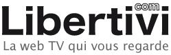 Libertivi.com - La WebTV qui vous regarde